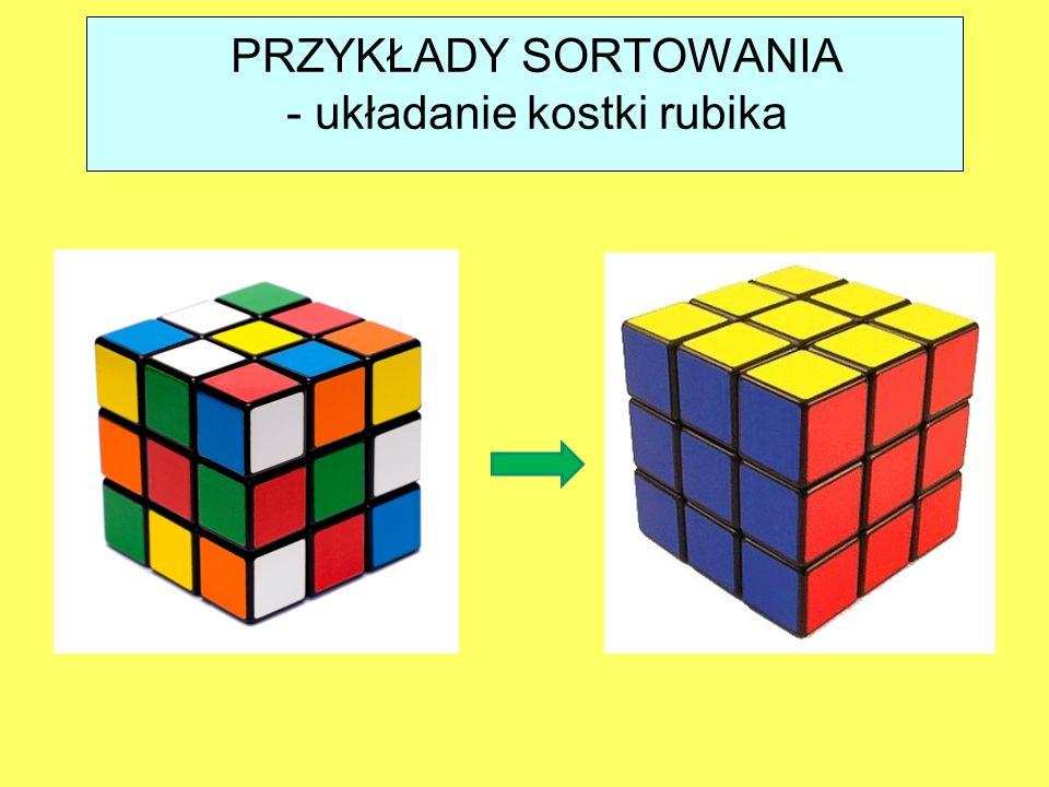 PRZYKŁADY SORTOWANIA - układanie kostki rubika http://kostkarubika.info/files/kurs_układania_kostki_rubika_offline.pdf