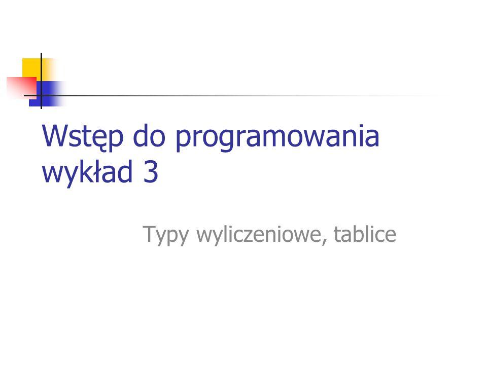Wstęp do programowania wykład 3 Typy wyliczeniowe, tablice
