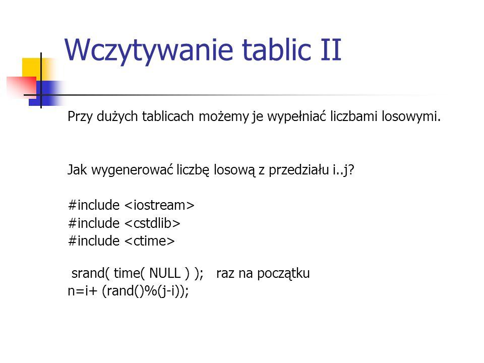 Wczytywanie tablic II Przy dużych tablicach możemy je wypełniać liczbami losowymi. Jak wygenerować liczbę losową z przedziału i..j? #include srand( ti