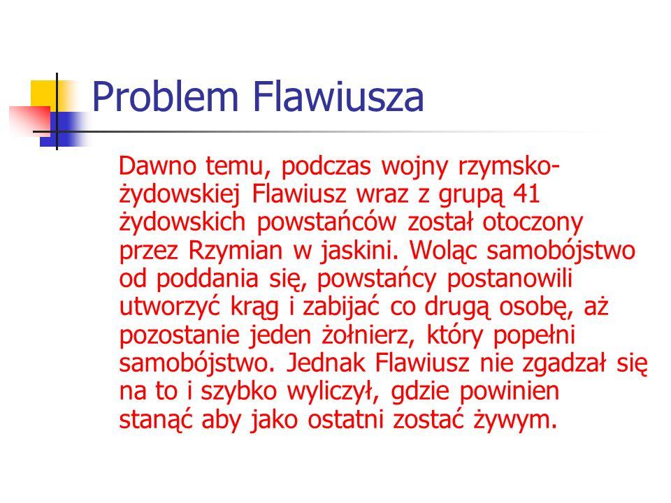 Problem Flawiusza Dawno temu, podczas wojny rzymsko- żydowskiej Flawiusz wraz z grupą 41 żydowskich powstańców został otoczony przez Rzymian w jaskini.