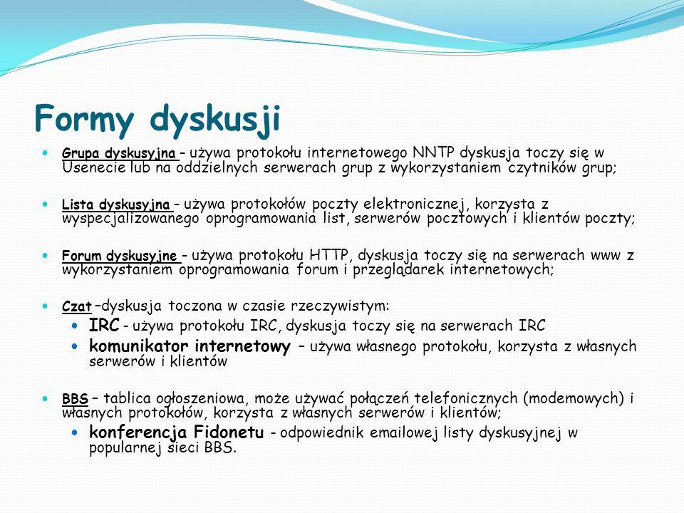 Formy dyskusji Grupa dyskusyjna – używa protokołu internetowego NNTP dyskusja toczy się w Usenecie lub na oddzielnych serwerach grup z wykorzystaniem