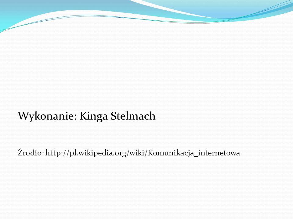Wykonanie: Kinga Stelmach Źródło: http://pl.wikipedia.org/wiki/Komunikacja_internetowa