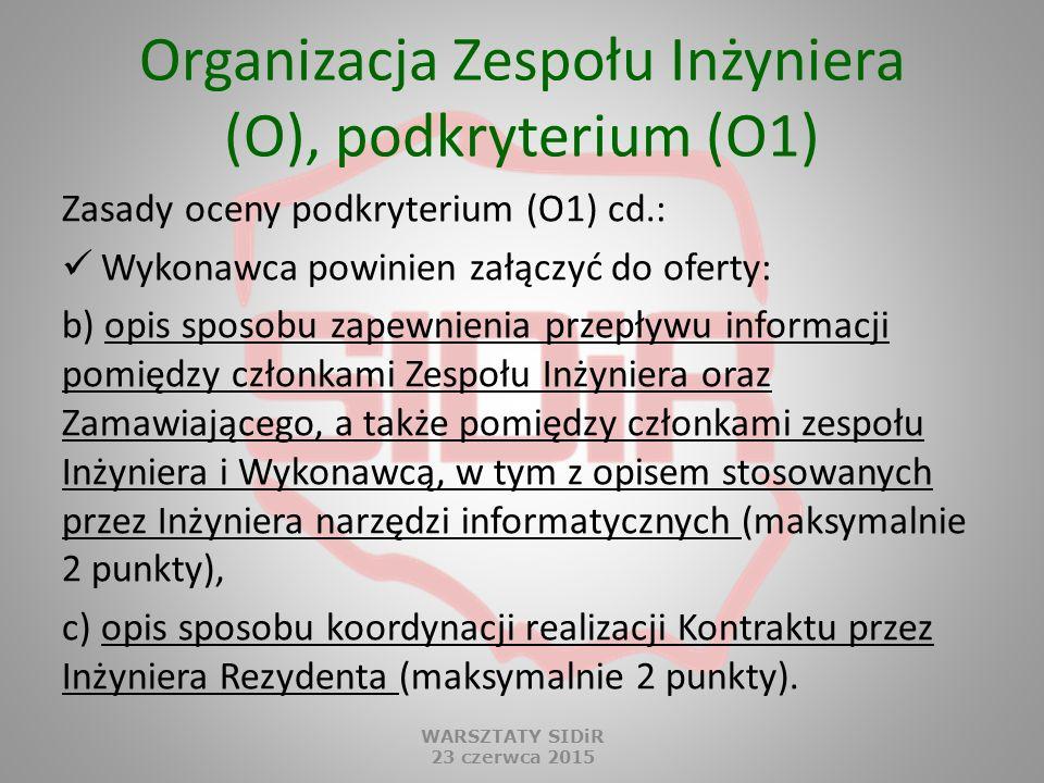 Organizacja Zespołu Inżyniera (O), podkryterium (O1) Zasady oceny podkryterium (O1) cd.: Wykonawca powinien załączyć do oferty: b) opis sposobu zapewn