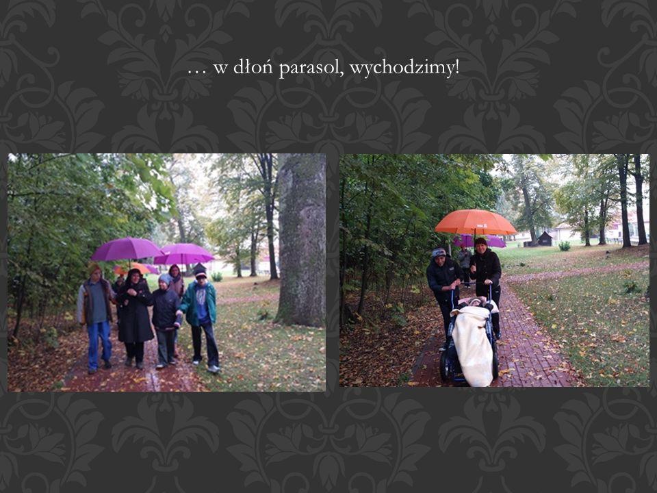 … w dłoń parasol, wychodzimy!