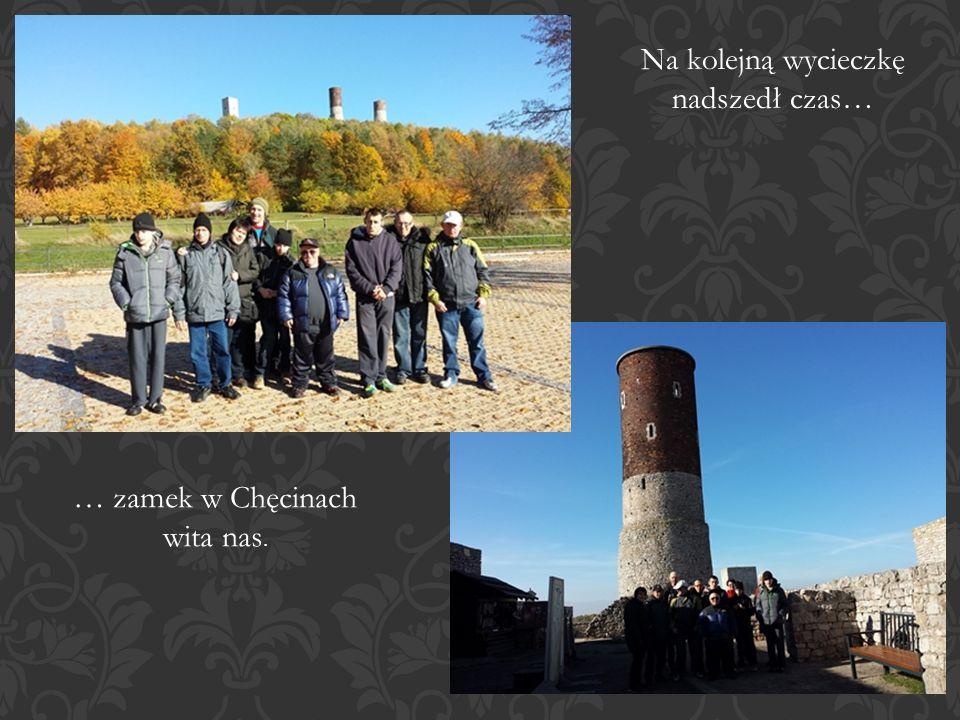 Na kolejną wycieczkę nadszedł czas… … zamek w Chęcinach wita nas.