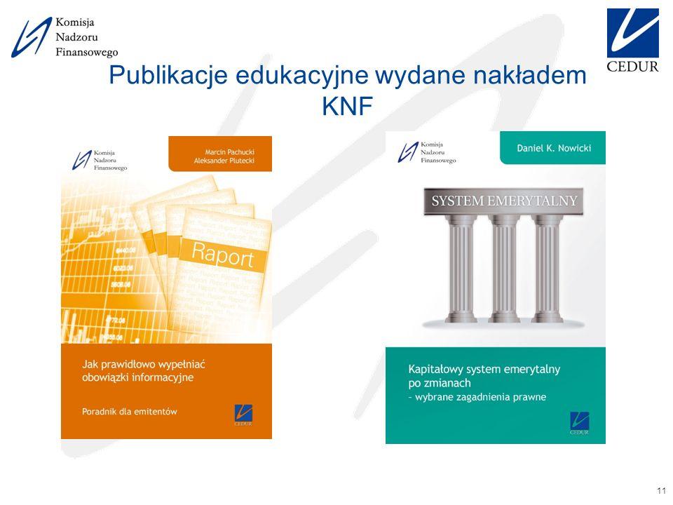 Publikacje edukacyjne wydane nakładem KNF 11 Autorskie prawa majątkowe do materiałów są własnością Urzędu Komisji Nadzoru Finansowego.