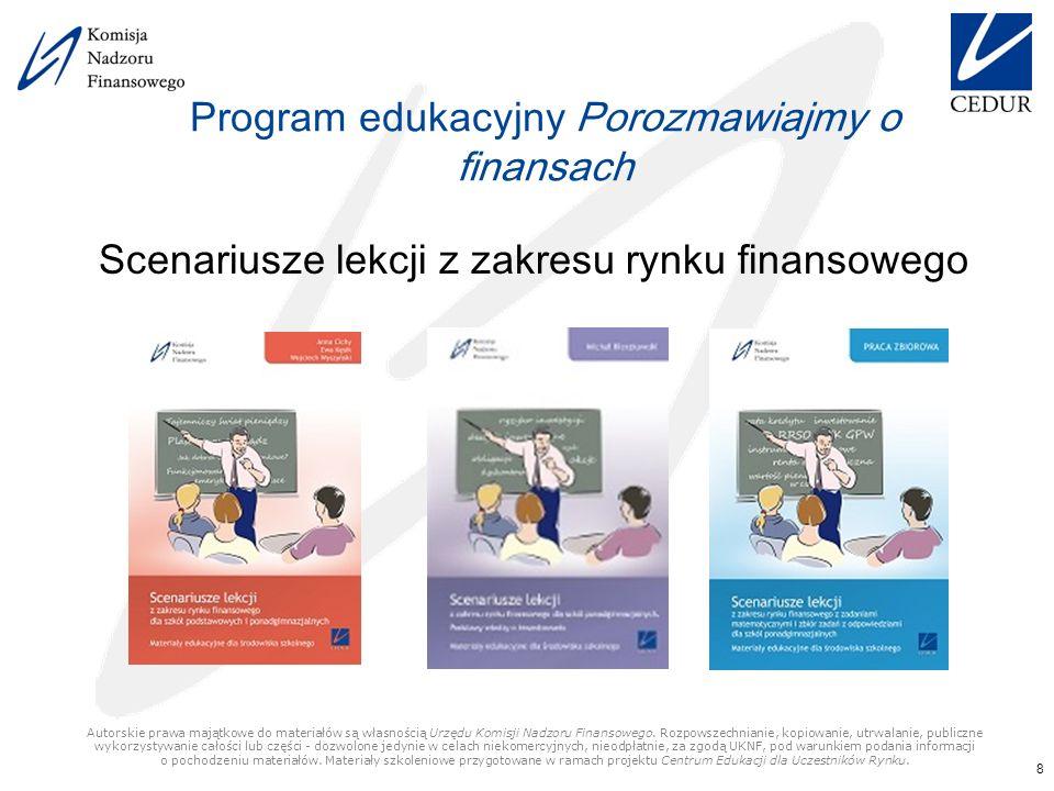 Program edukacyjny Porozmawiajmy o finansach Scenariusze lekcji z zakresu rynku finansowego 8 Autorskie prawa majątkowe do materiałów są własnością Urzędu Komisji Nadzoru Finansowego.