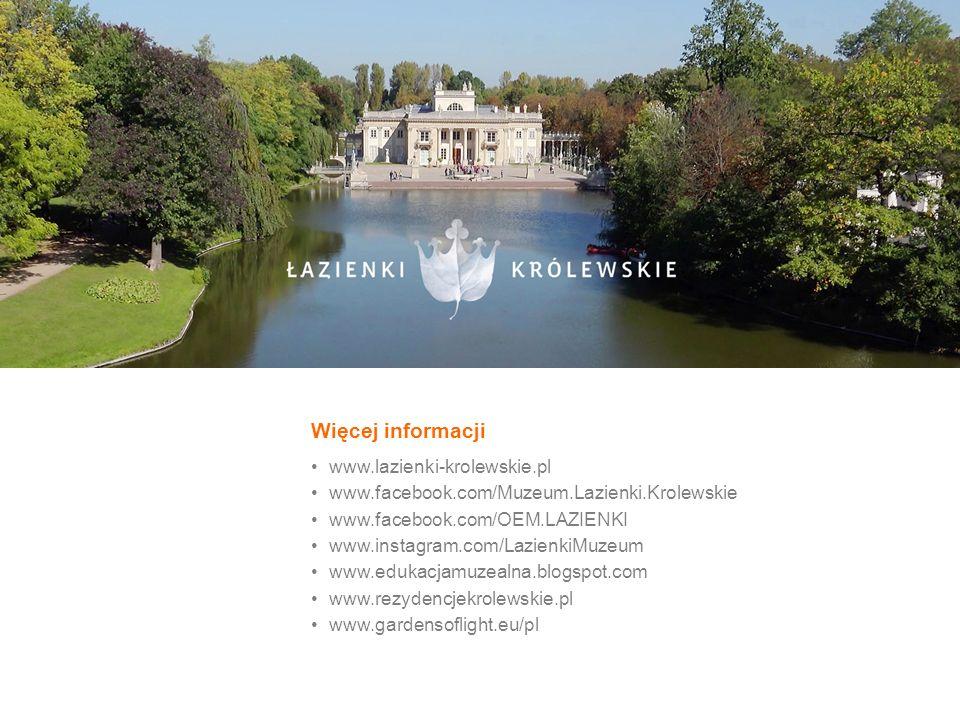 Więcej informacji www.lazienki-krolewskie.pl www.facebook.com/Muzeum.Lazienki.Krolewskie www.facebook.com/OEM.LAZIENKI www.instagram.com/LazienkiMuzeu
