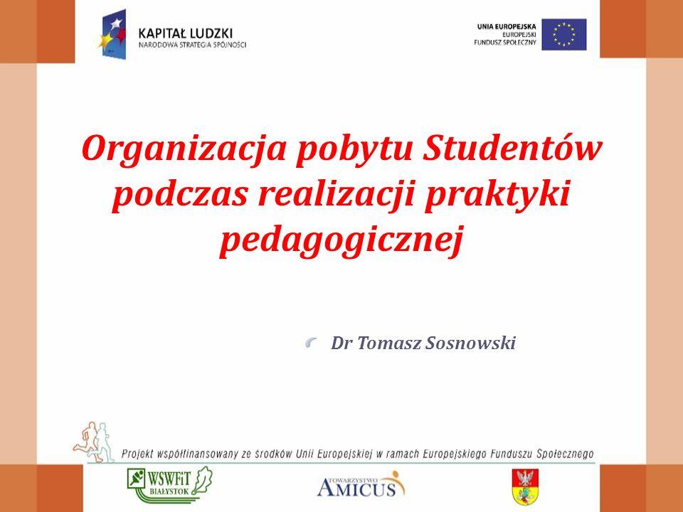 Organizacja pobytu Studentów podczas realizacji praktyki pedagogicznej Dr Tomasz Sosnowski