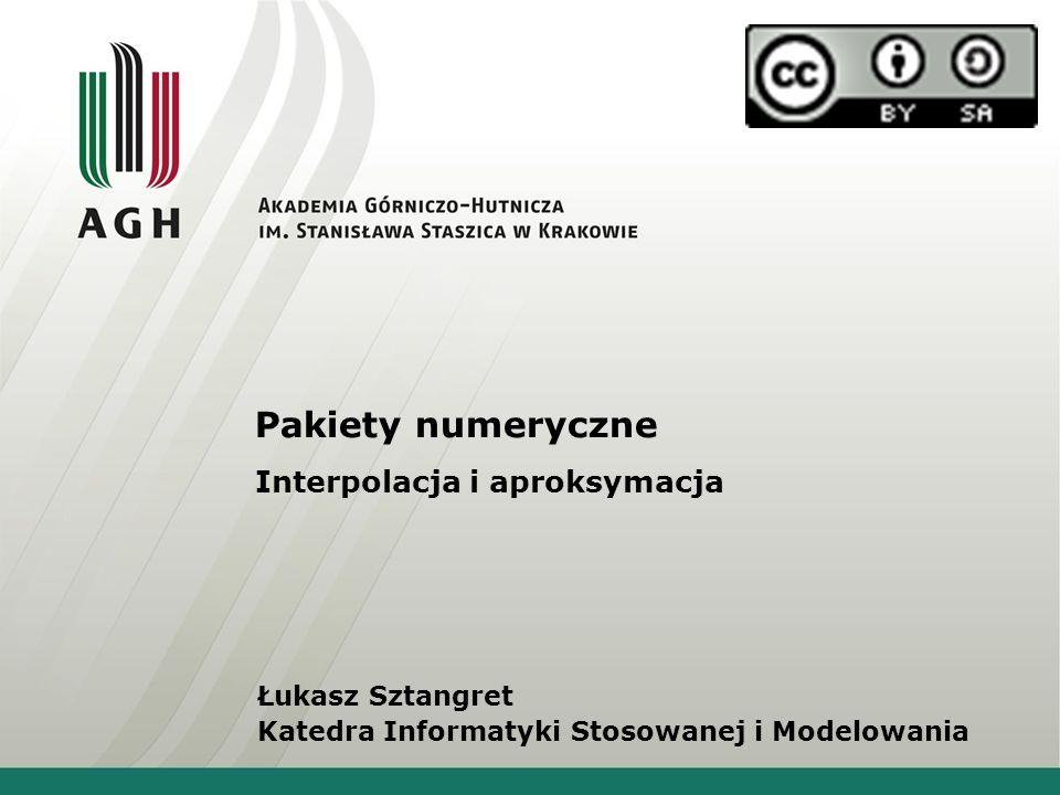 Pakiety numeryczne Interpolacja i aproksymacja Łukasz Sztangret Katedra Informatyki Stosowanej i Modelowania