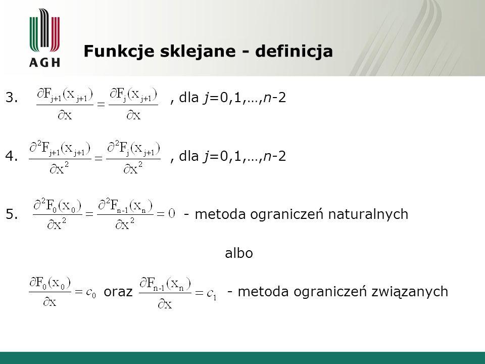 Funkcje sklejane - definicja 3., dla j=0,1,…,n-2 4., dla j=0,1,…,n-2 5. - metoda ograniczeń naturalnych albo oraz - metoda ograniczeń związanych