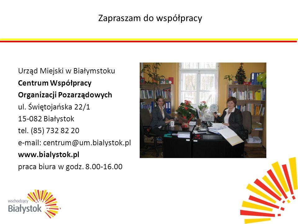 Urząd Miejski w Białymstoku Centrum Współpracy Organizacji Pozarządowych ul. Świętojańska 22/1 15-082 Białystok tel. (85) 732 82 20 e-mail: centrum@um
