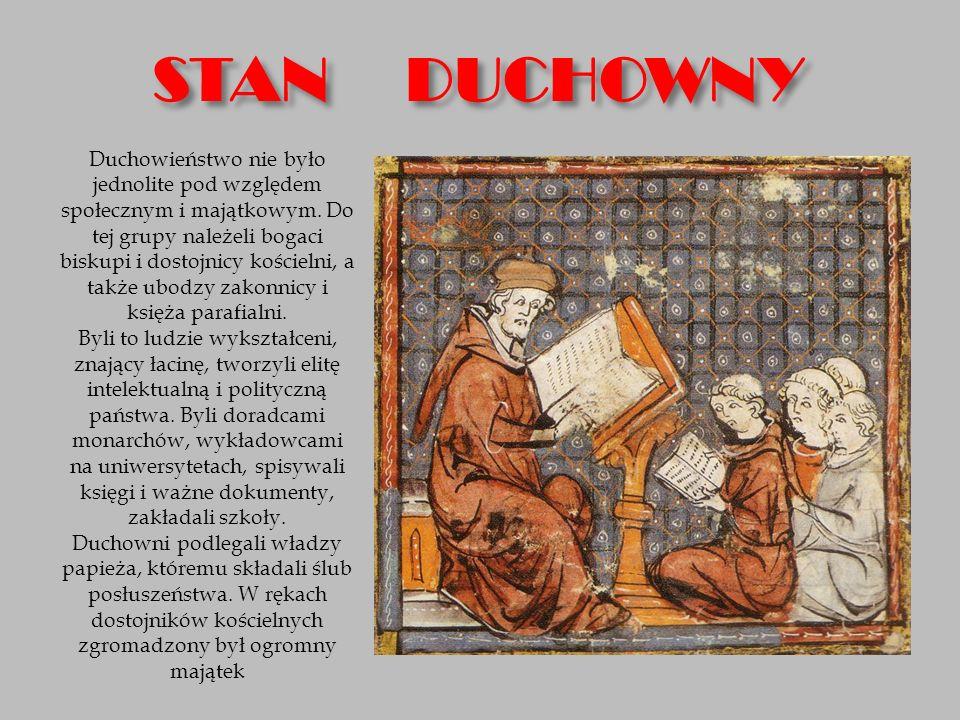 STAN DUCHOWNY Duchowieństwo nie było jednolite pod względem społecznym i majątkowym. Do tej grupy należeli bogaci biskupi i dostojnicy kościelni, a ta