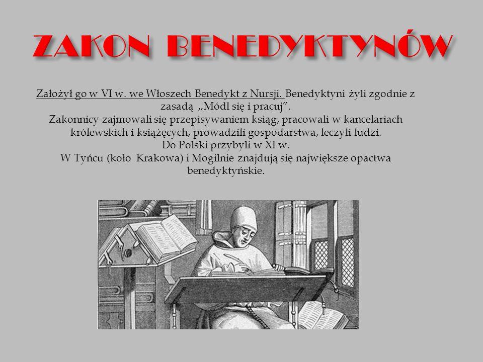 """Założył go w VI w. we Włoszech Benedykt z Nursji. Benedyktyni żyli zgodnie z zasadą """"Módl się i pracuj"""". Zakonnicy zajmowali się przepisywaniem ksiąg,"""