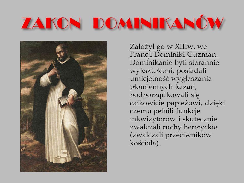 Założył go w XIIIw. we Francji Dominiki Guzman. Dominikanie byli starannie wykształceni, posiadali umiejętność wygłaszania płomiennych kazań, podporzą