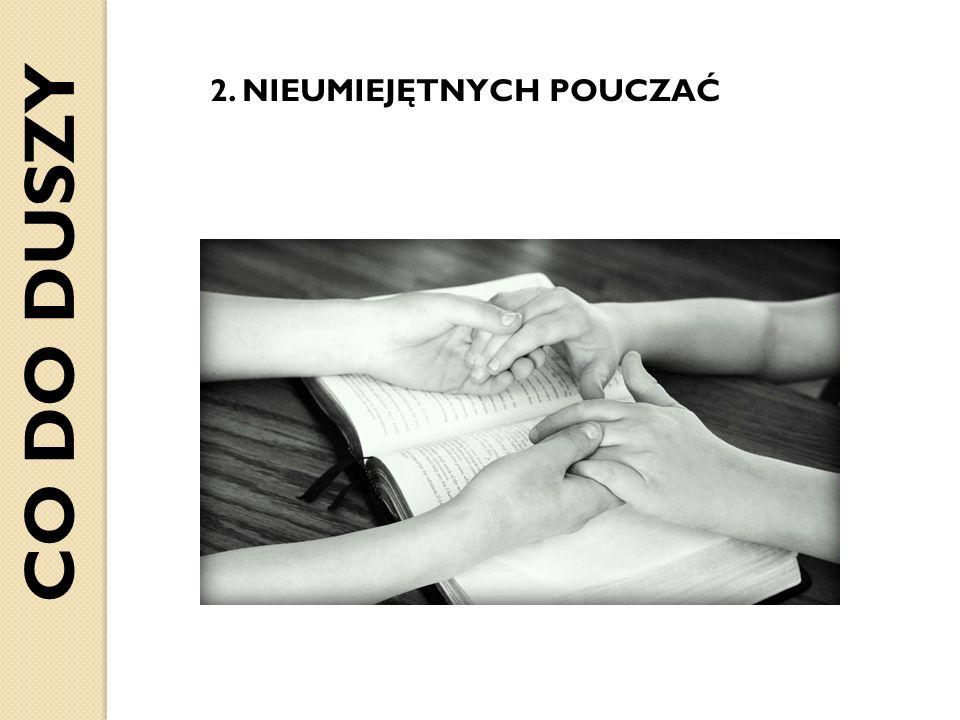 2. NIEUMIEJĘTNYCH POUCZAĆ CO DO DUSZY