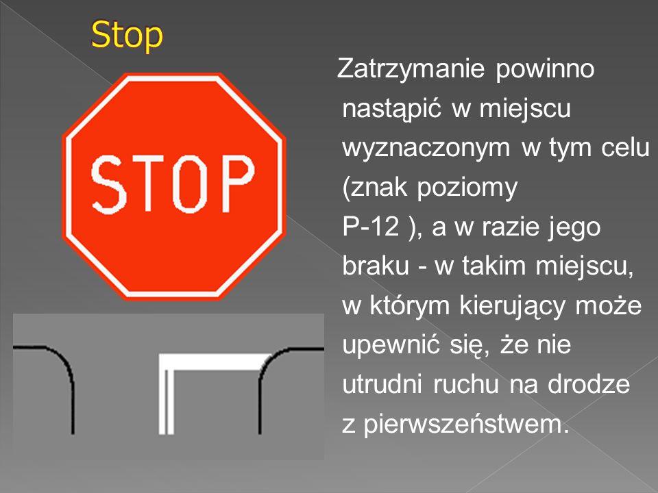 Zatrzymanie powinno nastąpić w miejscu wyznaczonym w tym celu (znak poziomy P-12 ), a w razie jego braku - w takim miejscu, w którym kierujący może up
