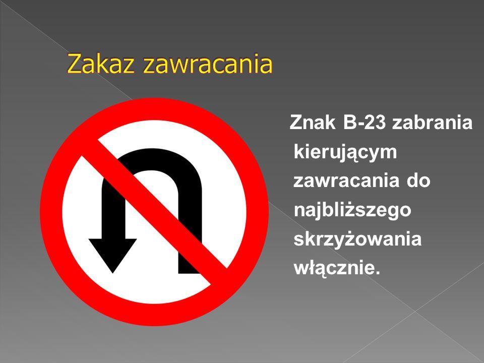 Znak B-23 zabrania kierującym zawracania do najbliższego skrzyżowania włącznie.