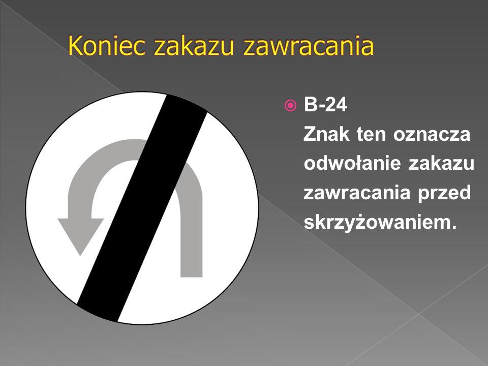  B-24 Znak ten oznacza odwołanie zakazu zawracania przed skrzyżowaniem.