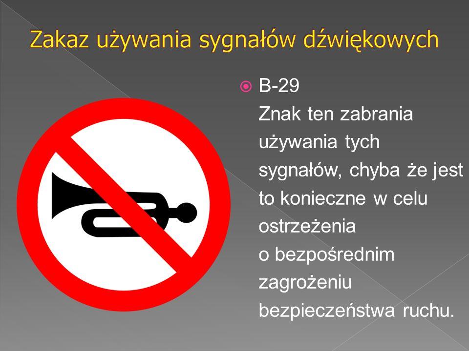  B-29 Znak ten zabrania używania tych sygnałów, chyba że jest to konieczne w celu ostrzeżenia o bezpośrednim zagrożeniu bezpieczeństwa ruchu.