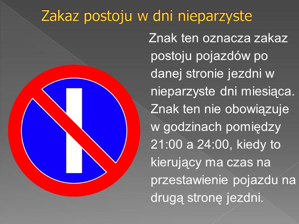 Znak ten oznacza zakaz postoju pojazdów po danej stronie jezdni w nieparzyste dni miesiąca. Znak ten nie obowiązuje w godzinach pomiędzy 21:00 a 24:00