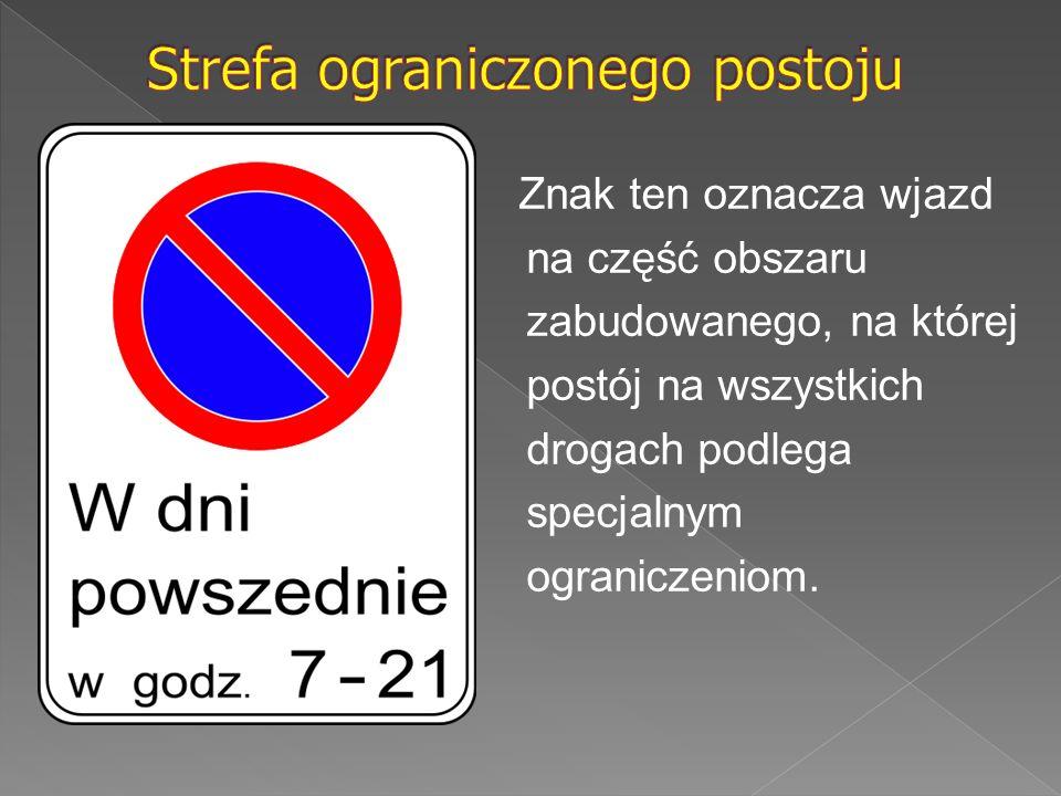 Znak ten oznacza wjazd na część obszaru zabudowanego, na której postój na wszystkich drogach podlega specjalnym ograniczeniom.