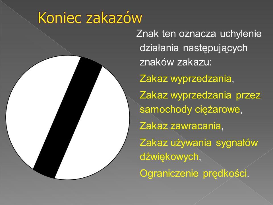 Znak ten oznacza uchylenie działania następujących znaków zakazu: Zakaz wyprzedzania, Zakaz wyprzedzania przez samochody ciężarowe, Zakaz zawracania,