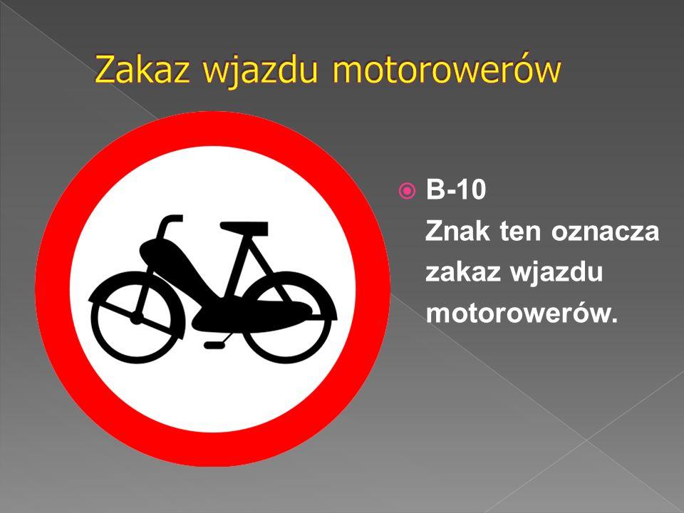  B-10 Znak ten oznacza zakaz wjazdu motorowerów.
