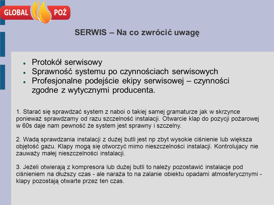 SERWIS – Na co zwrócić uwagę Protokół serwisowy Sprawność systemu po czynnościach serwisowych Profesjonalne podejście ekipy serwisowej – czynności zgodne z wytycznymi producenta.