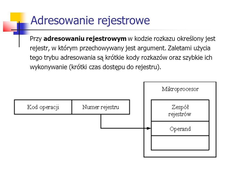 Adresowanie rejestrowe Przy adresowaniu rejestrowym w kodzie rozkazu określony jest rejestr, w którym przechowywany jest argument. Zaletami użycia teg