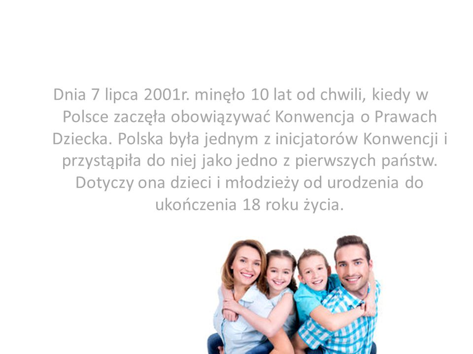 Dnia 7 lipca 2001r. minęło 10 lat od chwili, kiedy w Polsce zaczęła obowiązywać Konwencja o Prawach Dziecka. Polska była jednym z inicjatorów Konwencj