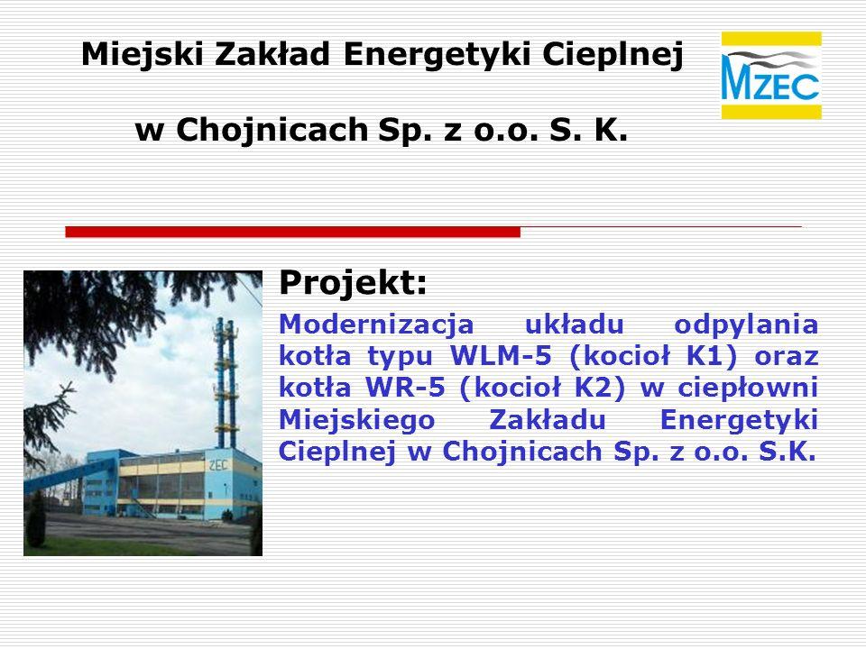 Miejski Zakład Energetyki Cieplnej w Chojnicach Sp. z o.o. S. K. Projekt: Modernizacja układu odpylania kotła typu WLM-5 (kocioł K1) oraz kotła WR-5 (