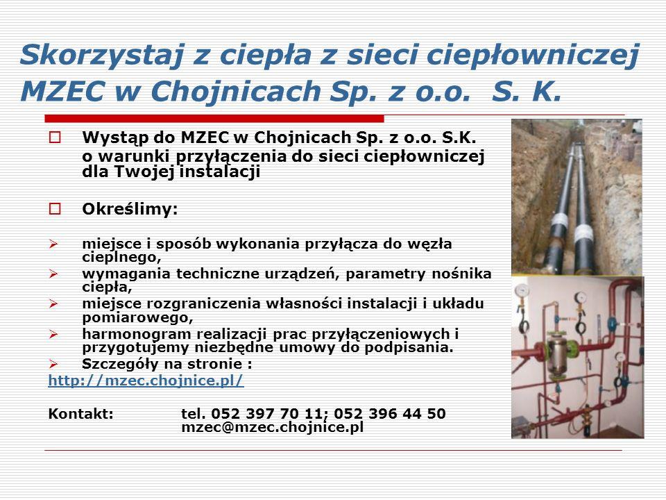 Skorzystaj z ciepła z sieci ciepłowniczej MZEC w Chojnicach Sp. z o.o. S. K.  Wystąp do MZEC w Chojnicach Sp. z o.o. S.K. o warunki przyłączenia do s