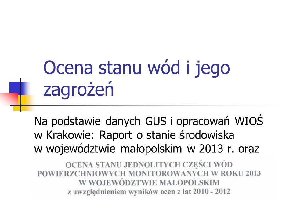 Ocena stanu wód i jego zagrożeń Na podstawie danych GUS i opracowań WIOŚ w Krakowie: Raport o stanie środowiska w województwie małopolskim w 2013 r.