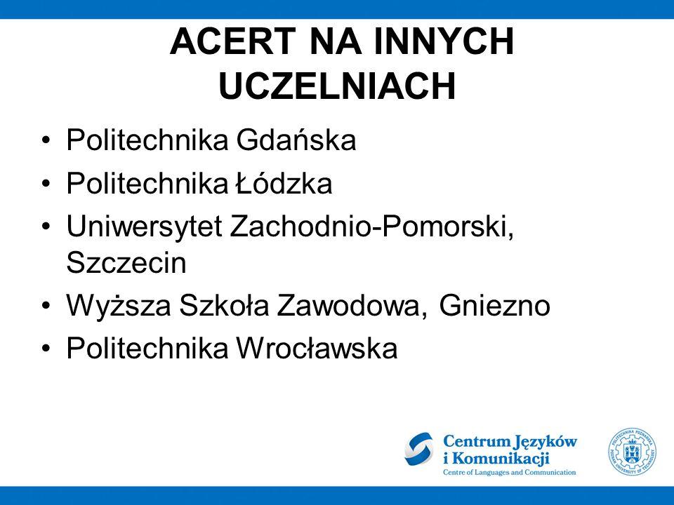ACERT NA INNYCH UCZELNIACH Politechnika Gdańska Politechnika Łódzka Uniwersytet Zachodnio-Pomorski, Szczecin Wyższa Szkoła Zawodowa, Gniezno Politechnika Wrocławska