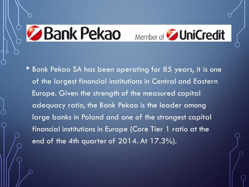 Bank Pekao SA has been operating for 85 years, it is one of the largest financial institutions in Central and Eastern Europe. Given the strength of th