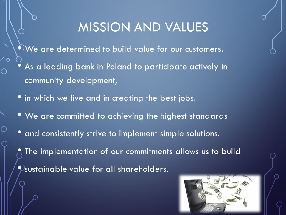 MISSION AND VALUES We are determined to build value for our customers.