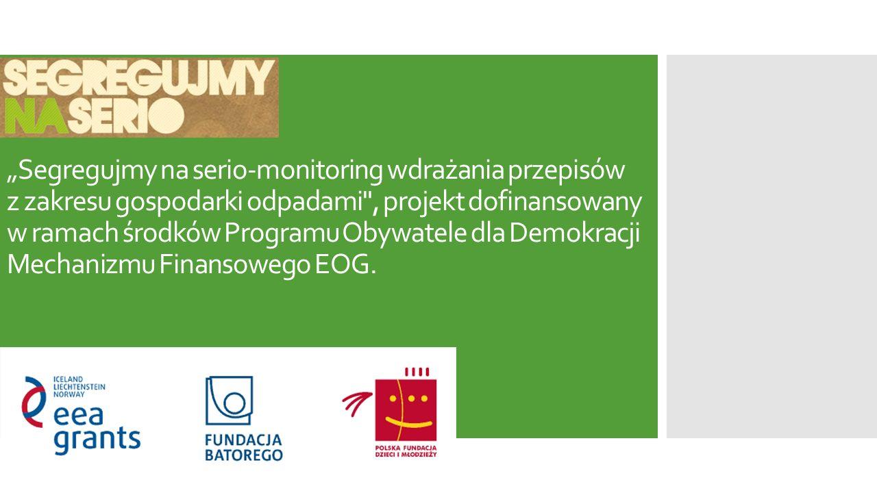 """""""Segregujmy na serio-monitoring wdrażania przepisów z zakresu gospodarki odpadami , projekt dofinansowany w ramach środków Programu Obywatele dla Demokracji Mechanizmu Finansowego EOG."""