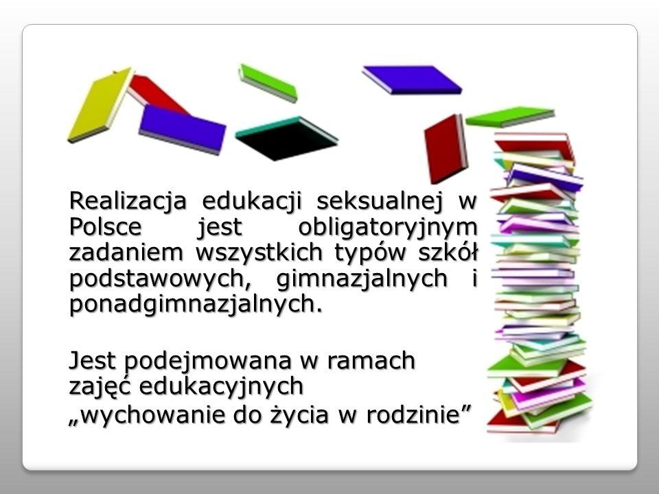 Realizacja edukacji seksualnej w Polsce jest obligatoryjnym zadaniem wszystkich typów szkół podstawowych, gimnazjalnych i ponadgimnazjalnych. Jest pod