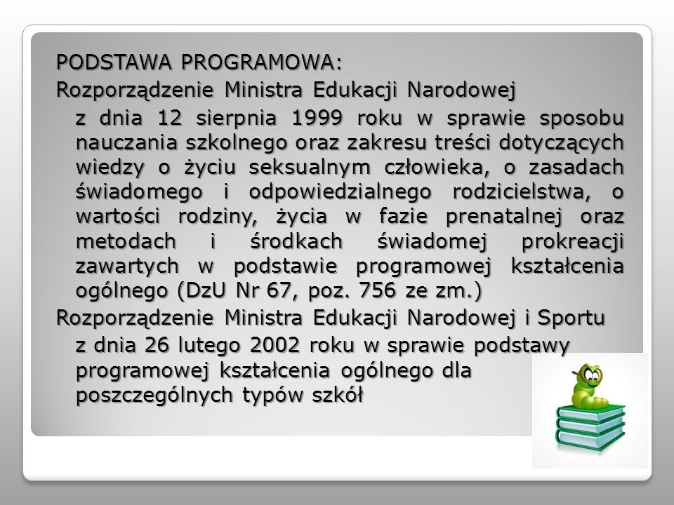 PODSTAWA PROGRAMOWA: Rozporządzenie Ministra Edukacji Narodowej z dnia 12 sierpnia 1999 roku w sprawie sposobu nauczania szkolnego oraz zakresu treści