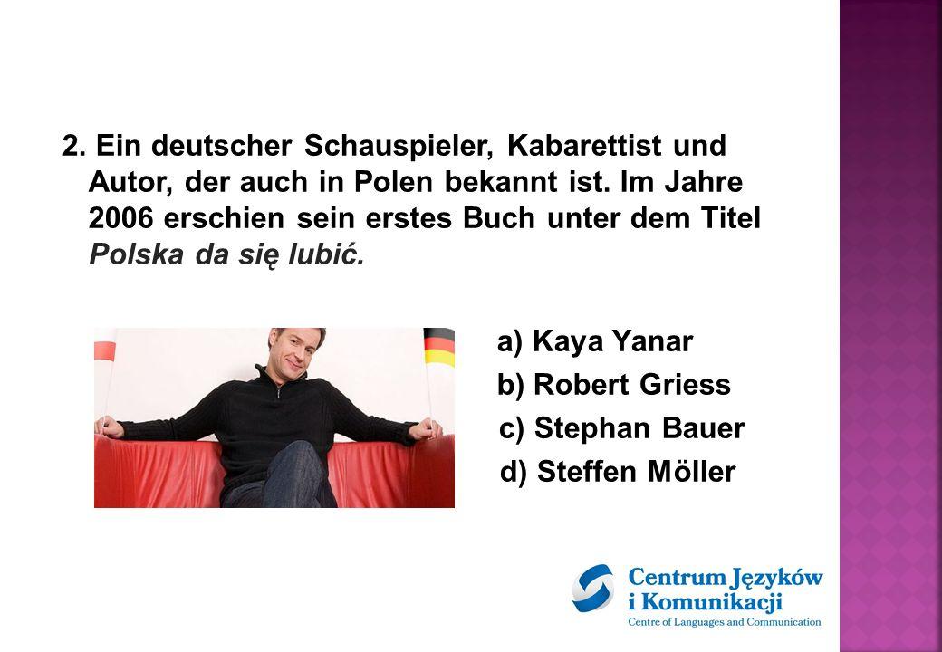 2. Ein deutscher Schauspieler, Kabarettist und Autor, der auch in Polen bekannt ist.