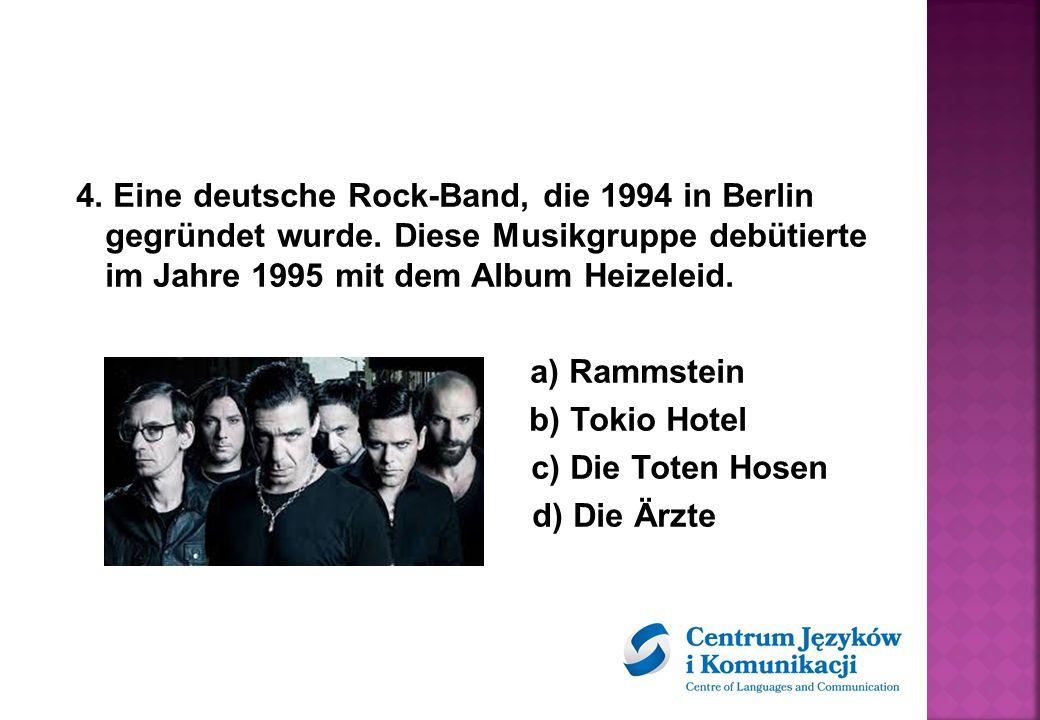 4. Eine deutsche Rock-Band, die 1994 in Berlin gegründet wurde.