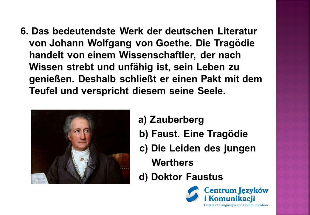 6. Das bedeutendste Werk der deutschen Literatur von Johann Wolfgang von Goethe.