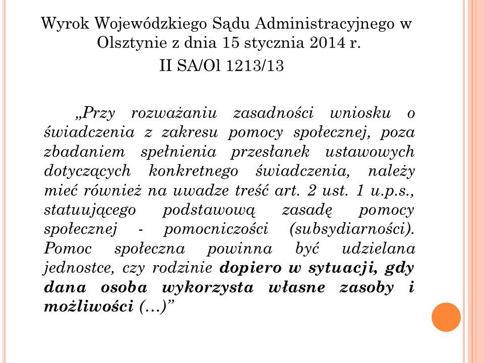 """Wyrok Wojewódzkiego Sądu Administracyjnego w Olsztynie z dnia 15 stycznia 2014 r. II SA/Ol 1213/13 """"Przy rozważaniu zasadności wniosku o świadczenia z"""