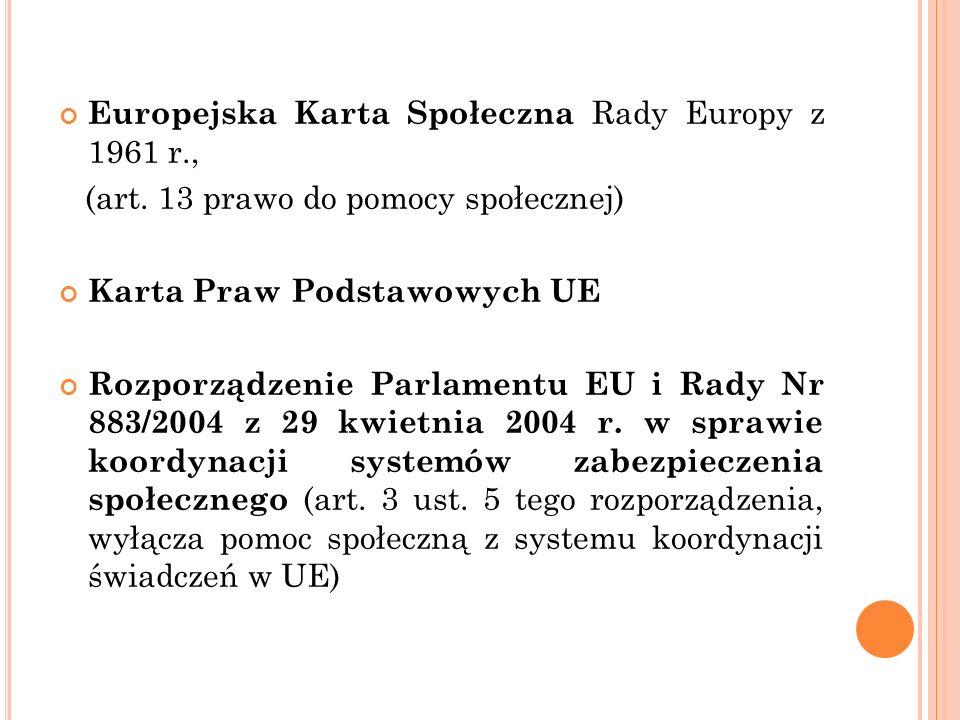 Europejska Karta Społeczna Rady Europy z 1961 r., (art. 13 prawo do pomocy społecznej) Karta Praw Podstawowych UE Rozporządzenie Parlamentu EU i Rady