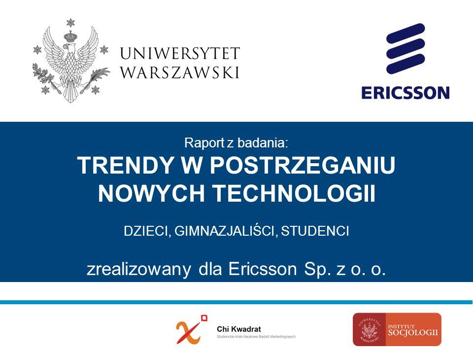Raport z badania: TRENDY W POSTRZEGANIU NOWYCH TECHNOLOGII DZIECI, GIMNAZJALIŚCI, STUDENCI zrealizowany dla Ericsson Sp.