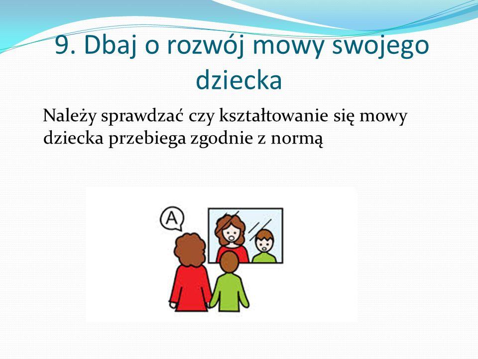 8. Nie należy hamować żywiołowego pędu do mowy Należy wykorzystać ogromny ładunek uczuciowy, jaki dziecko wkłada w mowę