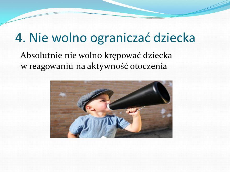 3. Stawiajmy na aktywność dziecka Dziecko powinno reagować na aktywność uczuciową i słowną otoczenia. Z początku jest to uśmiech, ruch rączki, przegię