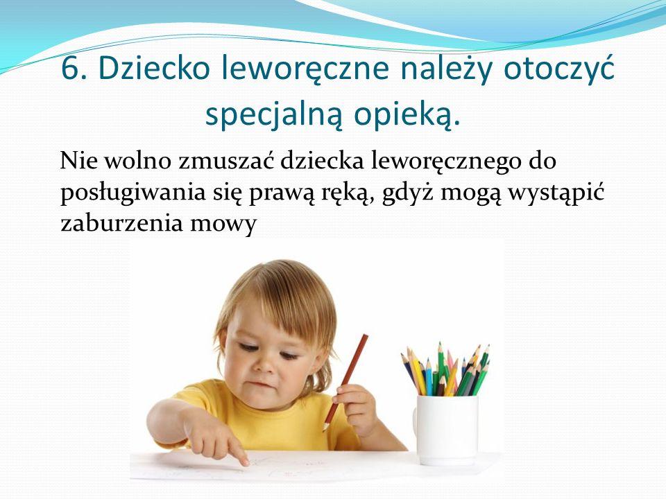 6.Dziecko leworęczne należy otoczyć specjalną opieką.