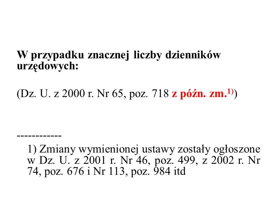 W przypadku znacznej liczby dzienników urzędowych: (Dz. U. z 2000 r. Nr 65, poz. 718 z późn. zm. 1) ) ------------ 1) Zmiany wymienionej ustawy został